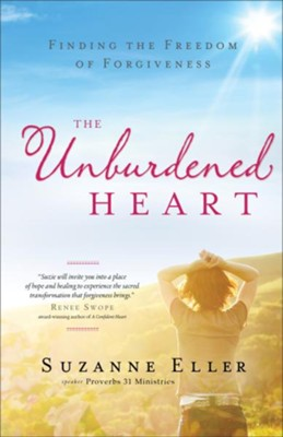 The Unburdened Heart: Finding the Freedom of Forgiveness  -     By: Suzanne Eller