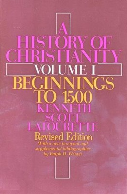 Beginnings to 1500, History of Christianity, Volume 1  -     By: Kenneth Scott Latourette