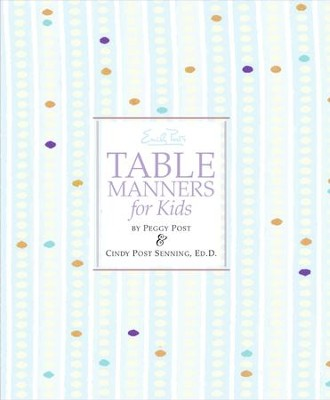 Emily Post's Table Manners for Kids - eBook  -     By: Cindy Post Senning, Peggy Post     Illustrated By: Steve Bjorkman