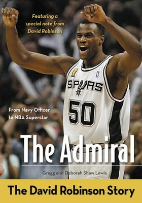 The Admiral: The David Robinson Story  -     By: Gregg Lewis, Deborah Shaw Lewis