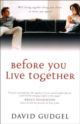 Before You Live Together: Will Living Together Bring You Closer or Drive You Apart?  -     By: David Gudgel