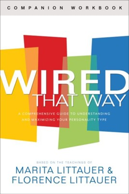 Wired That Way Companion Workbook: A Comprehensive Guide to Understanding and Maximizing Your Personality Type  -     By: Marita Littauer, Florence Littauer