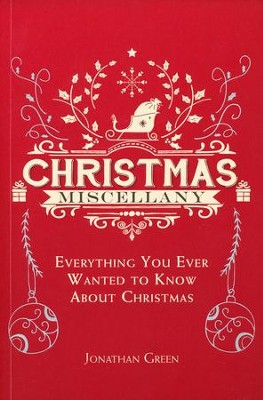 Christmas Miscellany, Everything You Ever Wanted to Know About Christmas  -     By: Jonathan Green