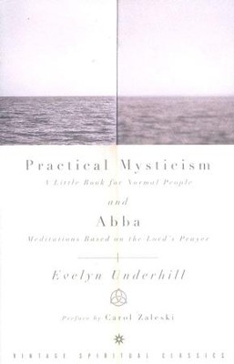 Practical Mysticism and Abba: Meditations Based on The Lord's Prayer  -     By: Evelyn Underhill