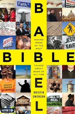 Bible Babel: Making Sense of the Most Talked About Book of All Time - eBook  -     By: Kristin Swenson