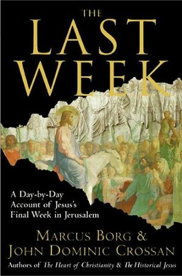 The Last Week - eBook  -     By: Marcus J. Borg, John Dominic Crossan