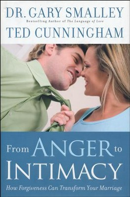 From Anger to Intimacy: How Forgiveness Can Transform Your Marriage  -     By: Dr. Gary Smalley, Ted Cunningham
