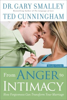 From Anger to Intimacy Study Guide: How Forgiveness Can Transform Your Marriage  -     By: Gary Smalley, Ted Cunningham