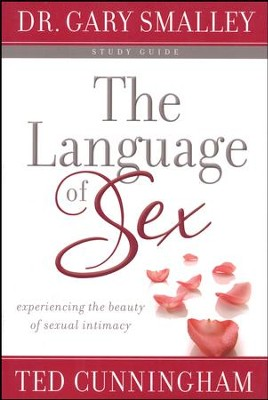 The Language of Sex Study Guide: Experiencing the Beauty of Sexual Intimacy in Marriage  -     By: Gary Smalley, Ted Cunningham