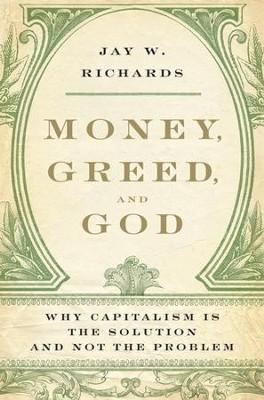 Money, Greed, and God: Why Capitalism Is the Solution and Not the Problem - eBook  -     By: Jay W. Richards