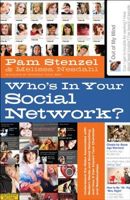 Who's in Your Social Network? Understand the Risks Associated with Modern Media and Social Networking and  -     By: Pam Stenzel, Melissa Nesdahl