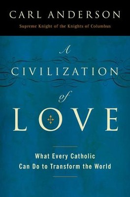 A Civilization of Love - eBook  -     By: Carl Anderson