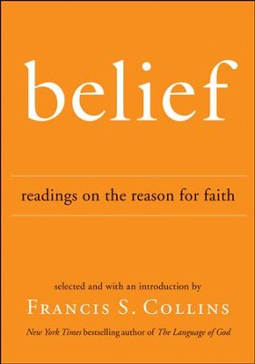 Belief: Readings on the Reason for Faith - eBook  -     By: Francis S. Collins