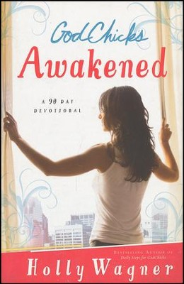 Godchicks Awakened: A 90 Day Devotional  -     By: Holly Wagner