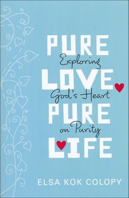 Pure Love, Pure Life: Exploring God's Heart on Purity  -     By: Elsa K. Colopy