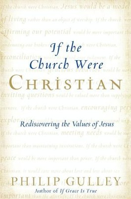 If the Church Were Christian: Rediscovering the Values of Jesus - eBook  -     By: Philip Gulley