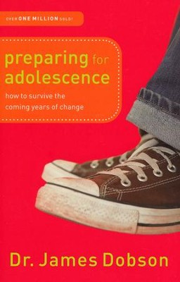 Preparing for Adolescence: How to Survive the Coming Years of Change  -     By: Dr. James Dobson
