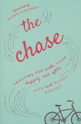 The Chase: Trusting God with Your Happily Ever After  -     By: Kyle Kupecky, Kelsey Kupecky