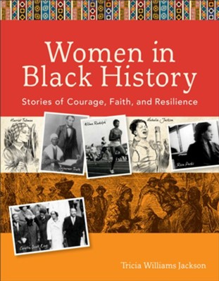 Women in Black History: Stories of Courage, Faith, and Resilience  -     By: Tricia Williams Jackson