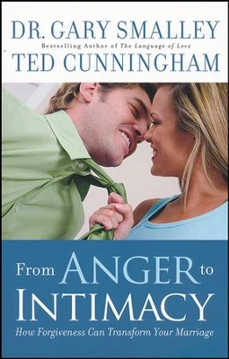 From Anger to Intimacy: How Forgiveness Can Transform Your Marriage, Paperback   -     By: Dr. Gary Smalley, Ted Cunningham