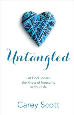 Untangled: Let God Loosen the Knots of Insecurity in Your Life  -     By: Carey Scott