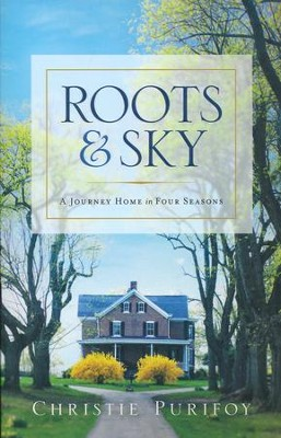 Roots and Sky: Following the Sacred Contours of Everyday Life  -     By: Christie Purifoy
