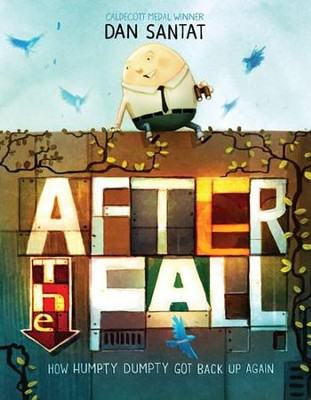 After the Fall: How Humpty Dumpty Got Back Up Again  -     By: Dan Santat