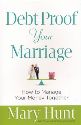Debt-Proof Your Marriage: How to Manage Your Money Together  -     By: Mary Hunt