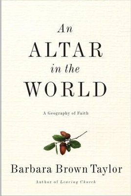 An Altar in the World: A Geography of Faith - eBook  -     By: Barbara Brown Taylor