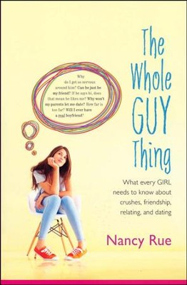 The Whole Guy Thing: What Every Girl Needs to Know About Crushes, Friendship, Relating, and Dating  -     By: Nancy Rue