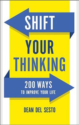 Shift Your Thinking: 200 Ways to Improve Your Life  -     By: Dean Del Sesto