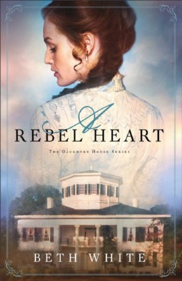 A Rebel Heart #1 - By: Beth White