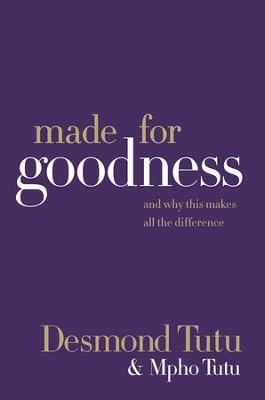 Made for Goodness: And Why This Makes All the Difference - eBook  -     By: Desmond Tutu, Mpho Tutu