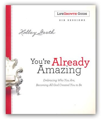 You're Already Amazing LifeGrowth Guide: Embracing Who You Are, Becoming All God Created You to Be  -     By: Holley Gerth