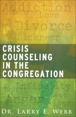 Crisis Counseling in the Congregation  -     By: Larry E. Webb