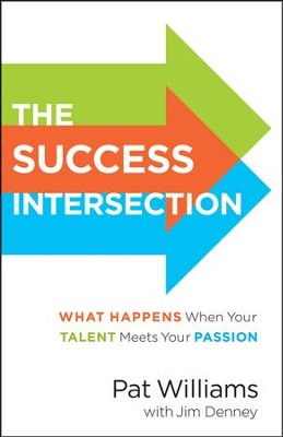 The Success Intersection: What Happens When Your Talent Meets Your Passion  -     By: Pat Williams, Jim Denney