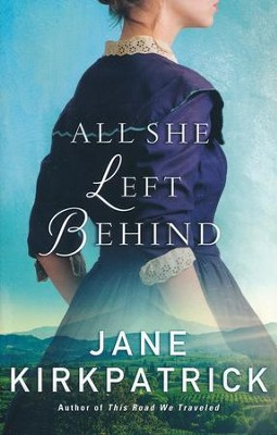 All She Left Behind  -     By: Jane Kirkpatrick