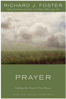 Prayer - 10th Anniversary Edition: Finding the Heart's True Home - eBook  -     By: Richard J. Foster