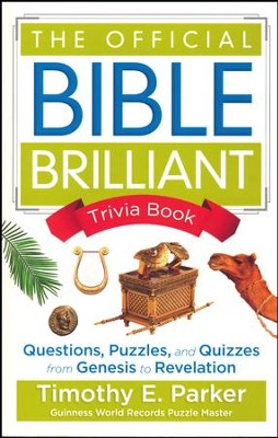 The Official Bible Brilliant Trivia Book: Questions, Puzzles and Quizzes from Genesis to Revelation  -     By: Timothy E. Parker