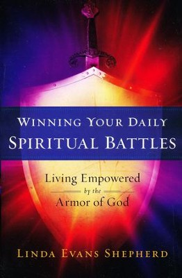 Winning Your Daily Spiritual Battles: Living  Empowered by the Armor of God  -     By: Linda Evans Shepherd