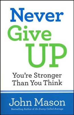 Never Give Up: You're Stronger Than You Think   -     By: John Mason