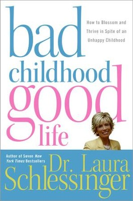 Bad Childhood--Good Life: How to Blossom and Thrive in spite of an - eBook  -     By: Dr. Laura Schlessinger