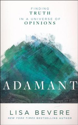Adamant: Finding Truth in a Universe of Opinions   -     By: Lisa Bevere