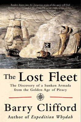 The Lost Fleet: The Discovery of a Sunken Armada from the Golden Age of Piracy - eBook  -     By: Barry Clifford, Kenneth Kinkor