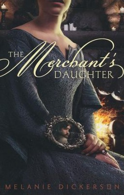 The Merchant's Daughter   -     By: Melanie Dickerson