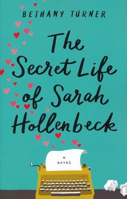 The Secret Life of Sarah Hollenbeck  -     By: Bethany Turner