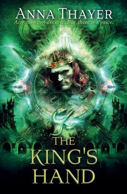 The King's Hand: Anyone can deceive. But there's always a price. - eBook  -     By: Anna Thayer