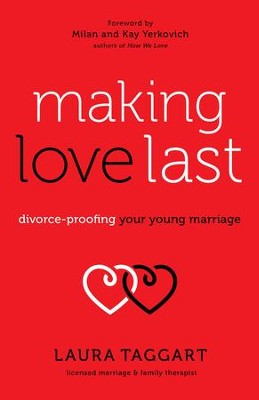 Making Love Last: Divorce-Proofing Your Young Marriage  -     By: Laura Taggart