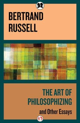 The Art of Philosophizing: and Other Essays - eBook  -     By: Bertrand Russell