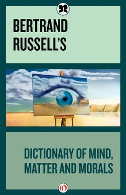 Bertrand Russell's Dictionary of Mind Matter and Morals - eBook  -     By: Bertrand Russell